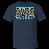 Just Because I'm Awake T-Shirt