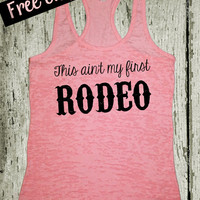 This ain't my first Rodeo. Southern Girl Tank. Workout Tank. Country Tank. Country Shirt. Fitness Tank. Southern Clothing. Free USA Shipping