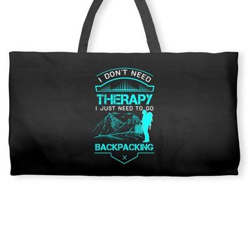 I Dont Need Therapy I Just Need Backpacking Weekender Totes