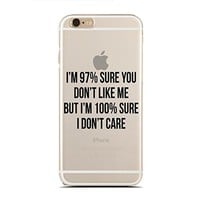 Clear Snap-On case for iPhone 6/6S PLUS - I'M 97% Sure You Don?T Like Me But I'M 100% Sure I Don'T Care (C) Andre Gift Shop