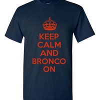 Great Bronco T Shirt Keep Calm And Bronco On Makes Great Football T Shirt for Denver Fans Peyton Fan Bronco On T Shirt Christmas Gift