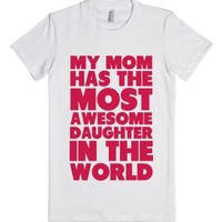 My Mom has the most Awesome Daughter-Female White T-Shirt
