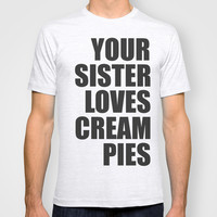 Your Sister T-shirt by Raunchy Ass Tees
