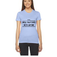 Will talk cars with anyone - Women's Tee