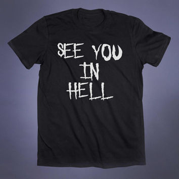 See You In Hell Slogan Tee Grunge Satanic Alternative Clothing Punk Goth Emo Tumblr T-shirt
