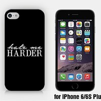 for iPhone 6/6S Plus - Hate Me Harder - Like I Care - Idgaf - I Don?T Give A Fuck - I Don?T Care - Sassy