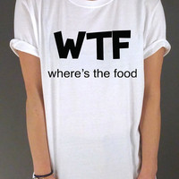 Wtf What the fuck Where s the food Unisex Tshirt cool funny slogan fashion top