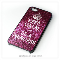 Keep Calm And Be A Princess iPhone 4 4S 5 5S 5C 6 6 Plus , iPod 4 5  , Samsung Galaxy S3 S4 S5 Note 3 Note 4 , and HTC One X M7 M8 Case