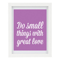 Do small things with great love, Typography Print, Inspirational Print, Valentines Day, Inspirational Art, Radiant Orchid, 8 x 10 Print