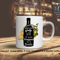 """Funny coffee mug, """"I rescued some wine, it was trapped in a bottle"""" Coffee mug,Mugs for her Coffee Gift for Him,Happy Mug, Mugs with sayings"""