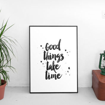 """Good things take time""""motivational inspirational quote,bet words,plus sign,black and white,office decor,dorm room decor,wall decor,home art"""