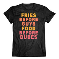 Fries Before Guys, Food Before Dudes | Sarcastic Food Quote, Girlfriend, Funny Girl Tees