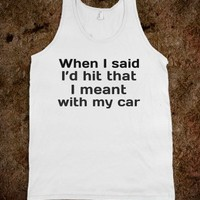 I'd hit that with my car - Quotes