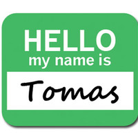 Tomas Hello My Name Is Mouse Pad