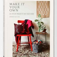 Make It Your Own: 25 Stylish Projects For Your Home By Anna Alicia - Assorted One