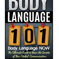 Body Language 101: Finally Understand How To Read And Send Non Verbal Body Cues - Enhance Your Social Skills, Romantic Encounters, And Business ... Language for Dummies, Body Language Book)