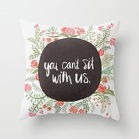 Mean Girls: You Can't Sit With Us Throw Pillow by Cat Coquillette