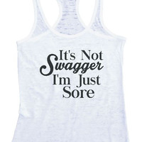 """Womens Tank Top """"It's Not Swagger I'm Just Sore"""" 1062 Womens Funny Burnout Style Workout Tank Top, Yoga Tank Top, Funny It's Not Swagger I'm Just Sore Top"""