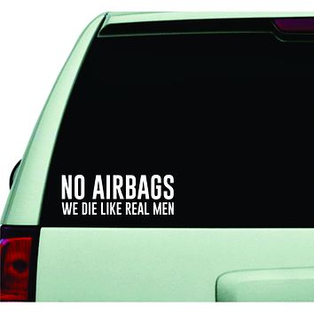 No Airbags We Die Like Real Men Wall Decal Car Truck Window Windshield JDM Sticker Vinyl Lettering Quote Boy Girl Funny Dad Racing