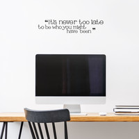 """It's never too late - 22"""" x 4.5""""- to be who you might have been Vinyl Wall Decal Sticker Art"""