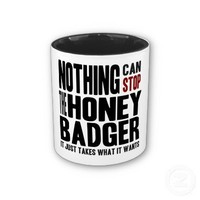Nothing Can Stop the Honey Badger Funny Mug from Zazzle.com