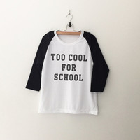Too cool for school T-Shirt funny sweatshirt womens girls teens unisex grunge tumblr instagram blogger dope swag hype hipster gifts merch