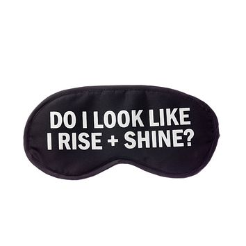 Do I Look Like I Rise + Shine? Sleep Mask in Black and White