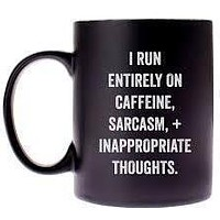I Run Entirely On Caffeine, Sarcasm, + Inappropriate Thoughts Coffee Mug in Black
