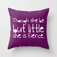 'Though she be but little, she is fierce.' Throw Pillow by inkandstardust