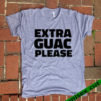 Extra Guac Please. Unisex heather gray tri blend T shirt . Fun Women Mens Clothing.Healthy. Workout.Gym.Vegan.Vegetarian.Guacamole lover