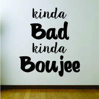 Kinda Bad Kinda Boujee Quote Wall Decal Sticker Room Art Vinyl Rap Hip Hop Lyrics Music Funny Cute Girl Migos