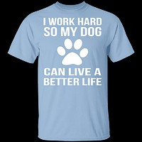 I Work Hard For My Dog T-Shirt