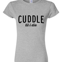 Cuddle Til I Die Trending T Shirt Womens Mens Gift Ideas Great Shirt for Cuddlers Mothers Day Fathers Day Tees