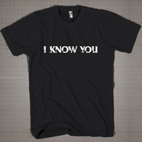 I KNOW YOU  Mens and Women T-Shirt Available Color Black And White