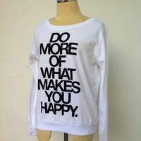 Quote sweatshirt, white sweatshirt. Pullover. Do more of what makes you happy.