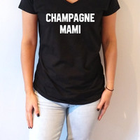 Champagne Mami V-Neck T-shirt ultra soft for womens Tumblr T-shirt Sassy and Funny Girl T-shirt Drake Rihanna cute present gift idea