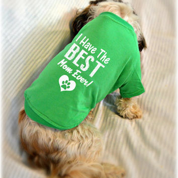 Mother's Day Gift Dog T-Shirts. I Have The Best Mom Ever!. Pet Clothes. Gift for Dog Lover. Cute Dog Quotes Shirt.