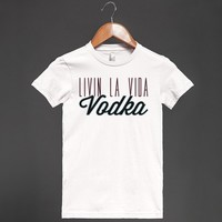 Livin la Vida Vodka (LIGHT) - Grab a Shirt - Skreened T-shirts, Organic Shirts, Hoodies, Kids Tees, Baby One-Pieces and Tote Bags