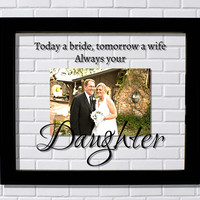Today a bride, tomorrow a wife, always your Daughter - Father Mother Wedding Floating Picture Frame