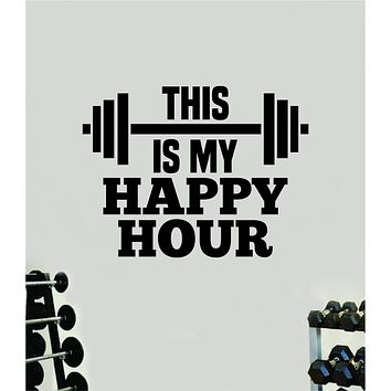 This Is My Happy Hour Quote Wall Decal Sticker Vinyl Art Home Decor Bedroom Boy Girl Inspirational Motivational Gym Fitness Health Exercise Lift Beast