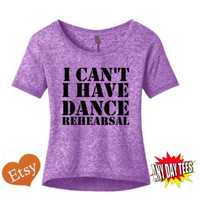 I Can't I Have Dance Rehearsal  Micro Burn Wide Neck Hi Lo Tee