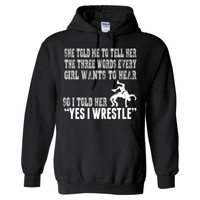 She Told Me To Tell Her The Three Words Every Girl Wants To Hear So I Told Her Yes I Wrestle - Heavy Blend™ Hooded Sweatshirt