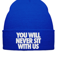 YOU WILL NEVER SIT WITH US EMBROIDERY HAT - Beanie Cuffed Knit Cap