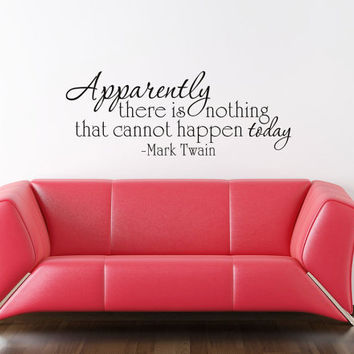 Art Wall Decal Wall Stickers Vinyl Decal Quote - Apparently there is nothing that cannot - Mark Twain - Motivational Decal