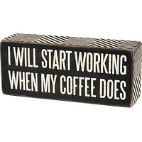 I Will Start Working When My Coffee Does Wooden Box Sign
