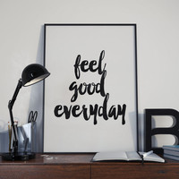 """PRINTABLE art""""feel good everyday""""typography art,good vibes,instant,black and white,modern wall deor,home decor,office decor,best words"""