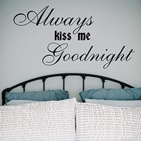 Wall Decal Vinyl Sticker Decals Art Home Decor Murals Quote Decal Always Kiss Me Goodnight Decals V948