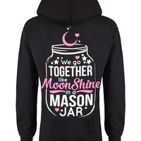 Hoodie: We Go Together Like Moonshine in a Mason Jar