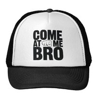 Come at me Bro hat from Zazzle.com