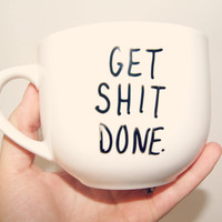 Get Sh*T Done Mug/Fully Customizable/Motivation/Christmas/Just Becaue/Funny